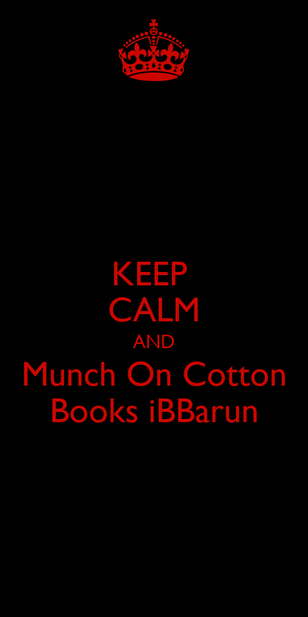 KEEP  CALM AND Munch On Cotton Books iBBarun