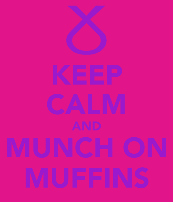 KEEP CALM AND MUNCH ON MUFFINS