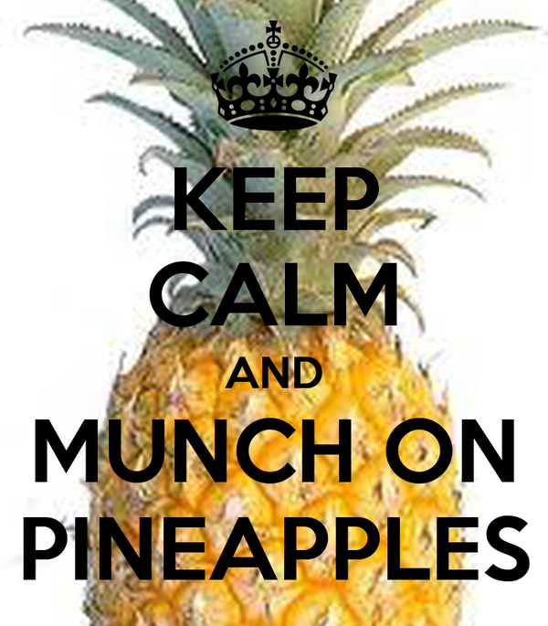 KEEP CALM AND MUNCH ON PINEAPPLES