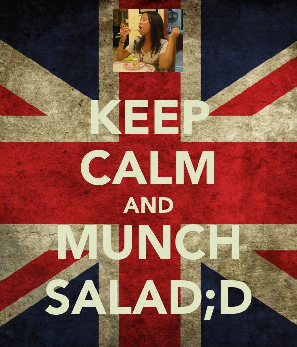 KEEP CALM AND MUNCH SALAD;D