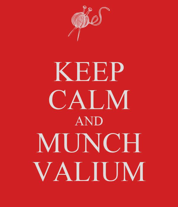 KEEP CALM AND MUNCH VALIUM