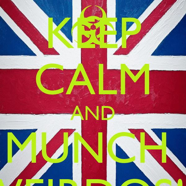 KEEP CALM AND MUNCH  WEIRDOS!!!