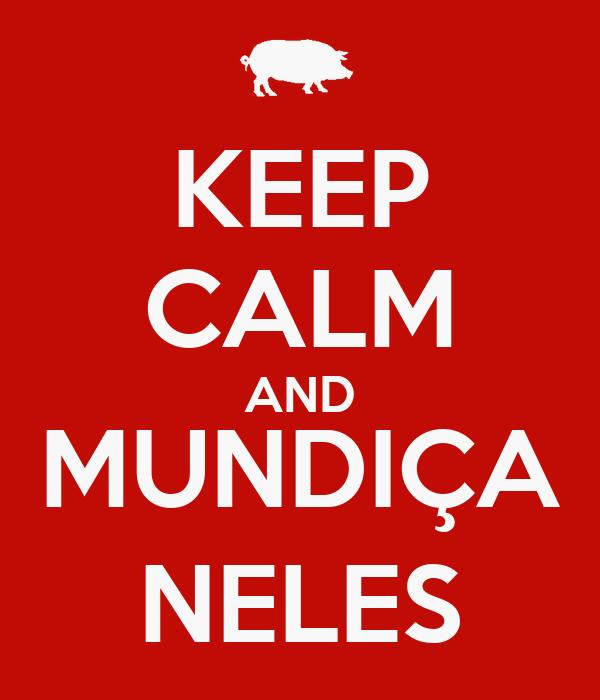 KEEP CALM AND MUNDIÇA NELES