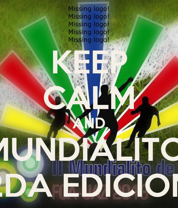 KEEP CALM AND MUNDIALITO  2DA EDICION