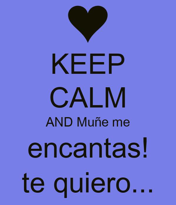 KEEP CALM AND Muñe me encantas! te quiero...