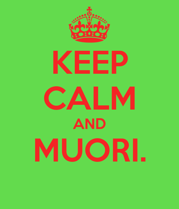 KEEP CALM AND MUORI.