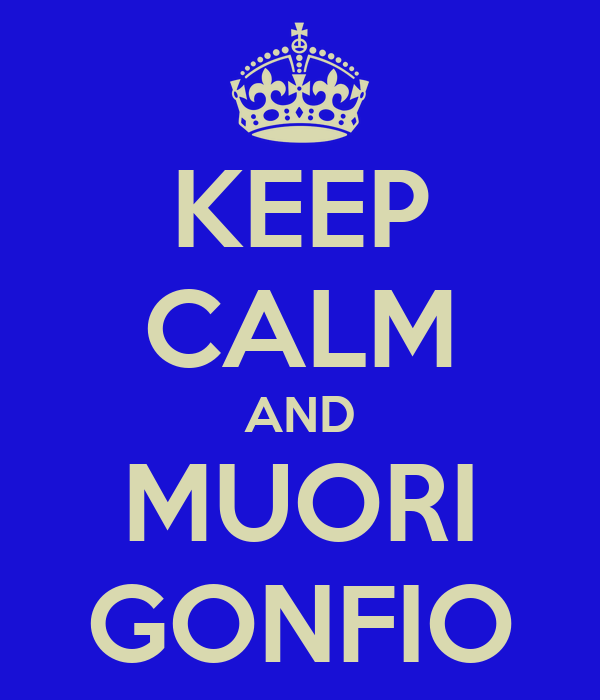 KEEP CALM AND MUORI GONFIO