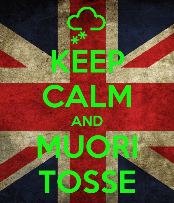 KEEP CALM AND MUORI TOSSE