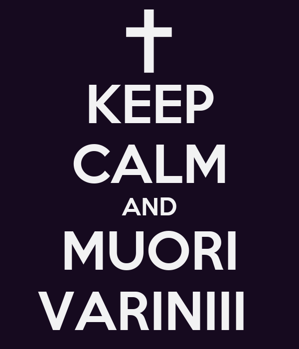 KEEP CALM AND MUORI VARINIII