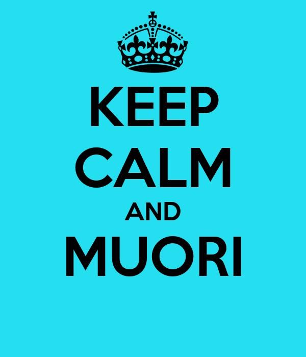 KEEP CALM AND MUORI