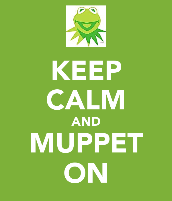 KEEP CALM AND MUPPET ON