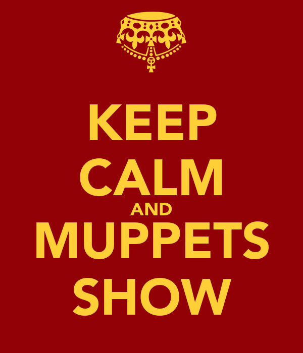 KEEP CALM AND MUPPETS SHOW