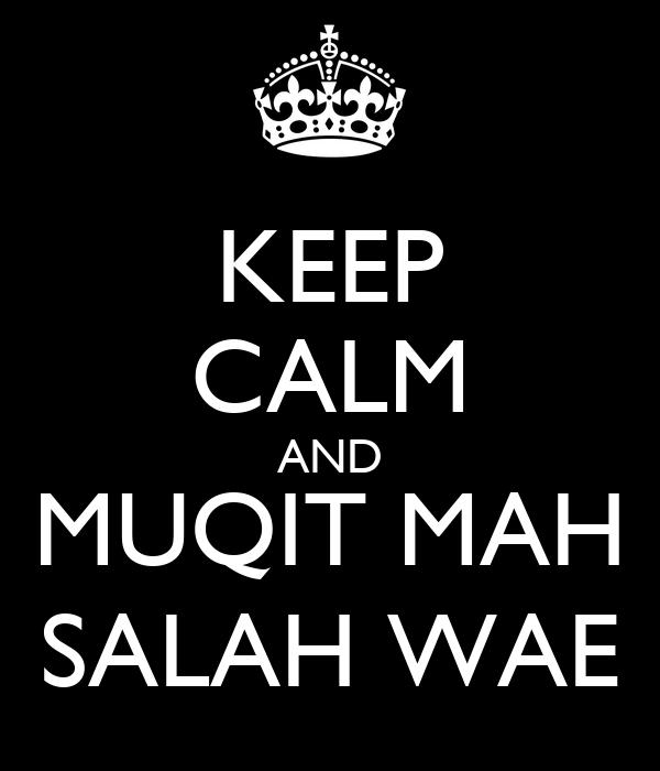 KEEP CALM AND MUQIT MAH SALAH WAE