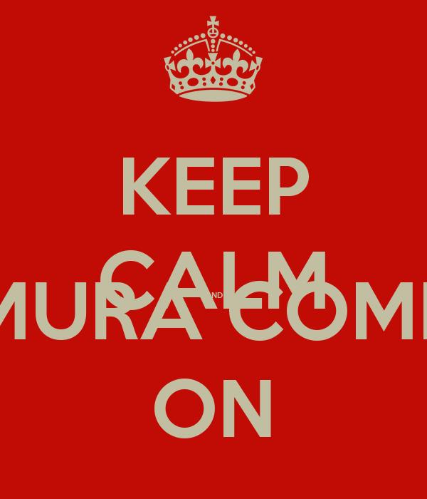 KEEP CALM AND MURA COME ON