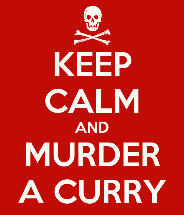 KEEP CALM AND MURDER A CURRY
