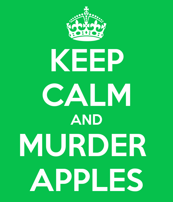 KEEP CALM AND MURDER  APPLES