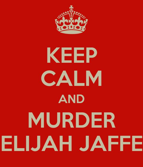 KEEP CALM AND MURDER ELIJAH JAFFE