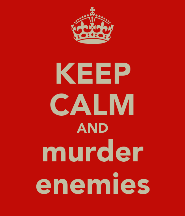 KEEP CALM AND murder enemies