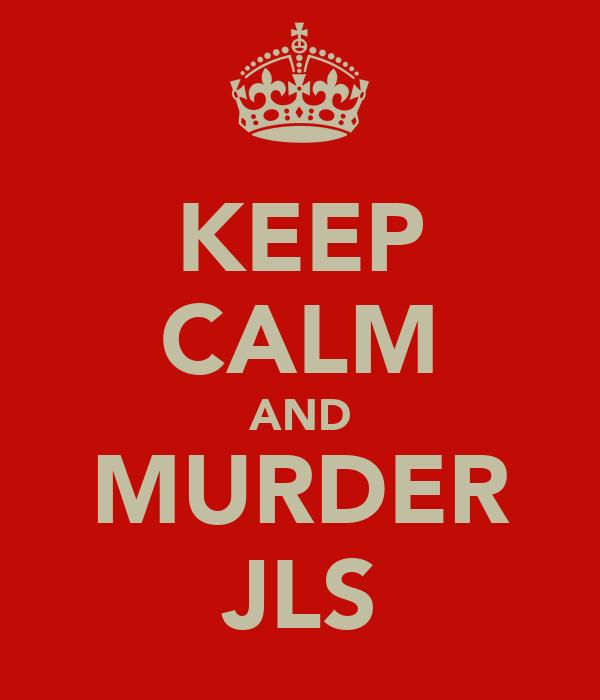 KEEP CALM AND MURDER JLS