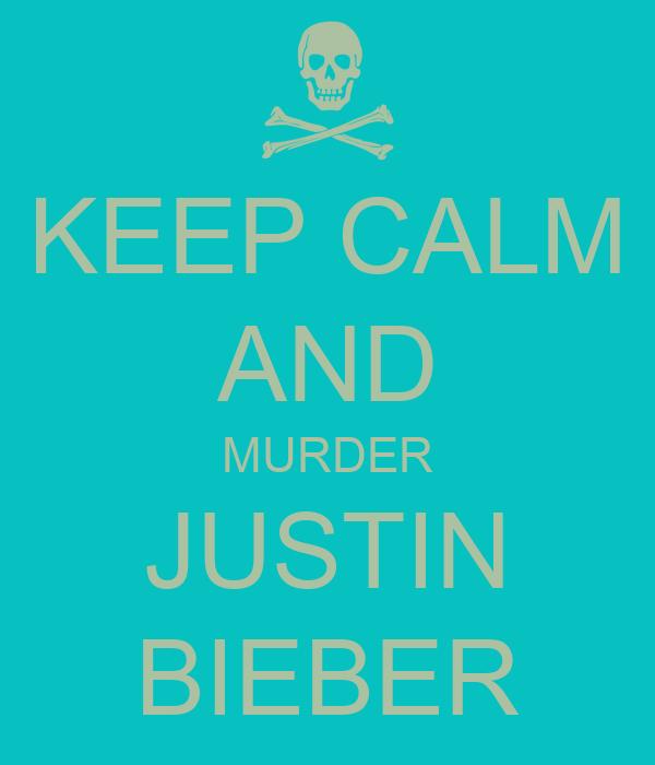 KEEP CALM AND MURDER JUSTIN BIEBER