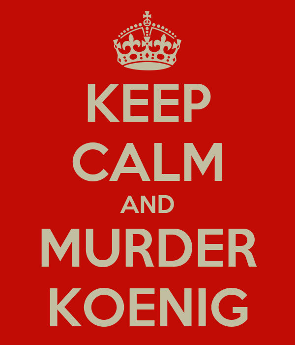 KEEP CALM AND MURDER KOENIG