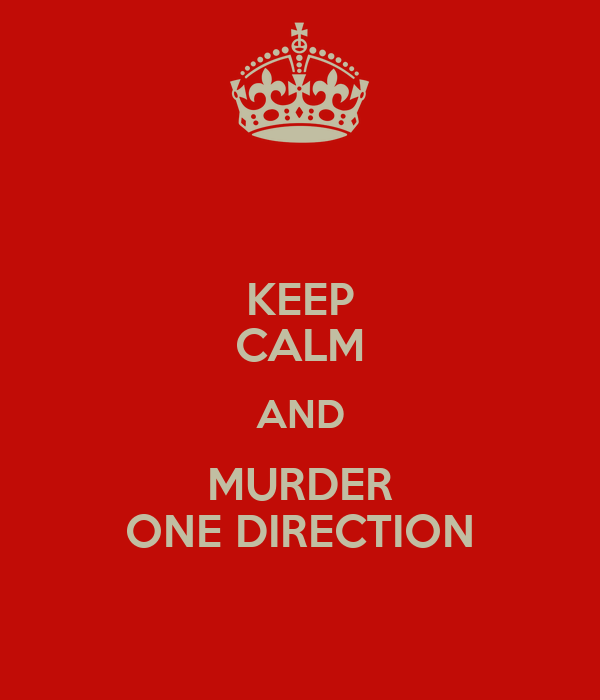 KEEP CALM AND MURDER ONE DIRECTION