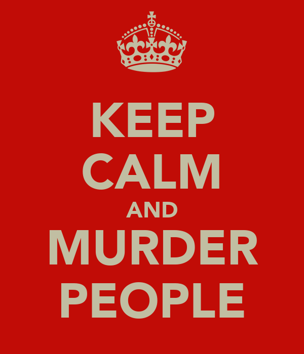 KEEP CALM AND MURDER PEOPLE