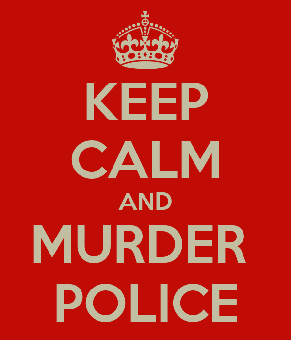 KEEP CALM AND MURDER  POLICE