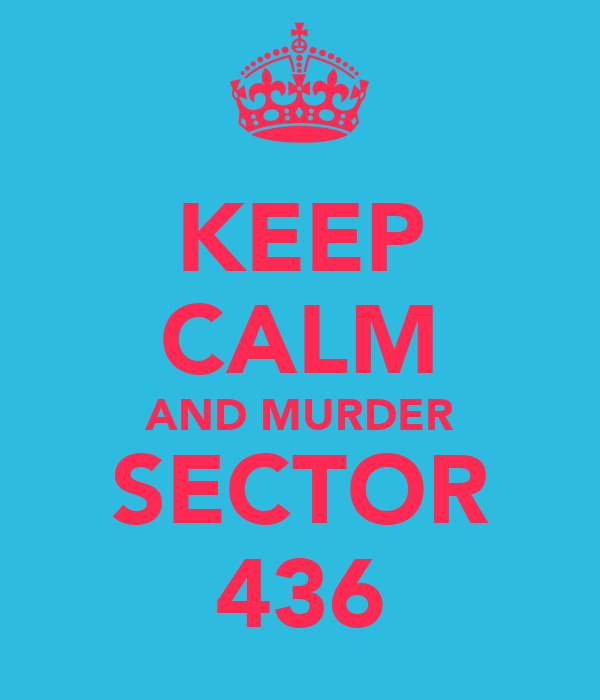 KEEP CALM AND MURDER SECTOR 436