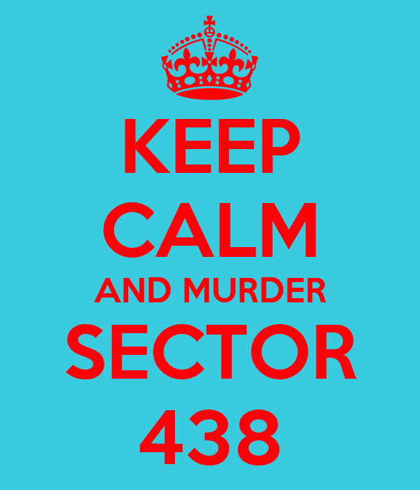 KEEP CALM AND MURDER SECTOR 438