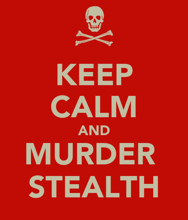 KEEP CALM AND MURDER  STEALTH