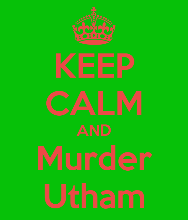 KEEP CALM AND Murder Utham