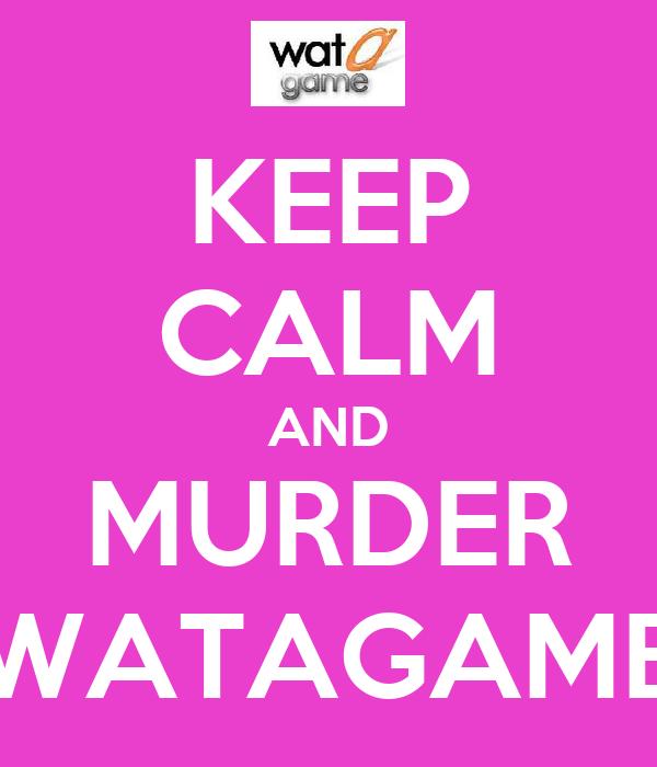 KEEP CALM AND MURDER WATAGAME