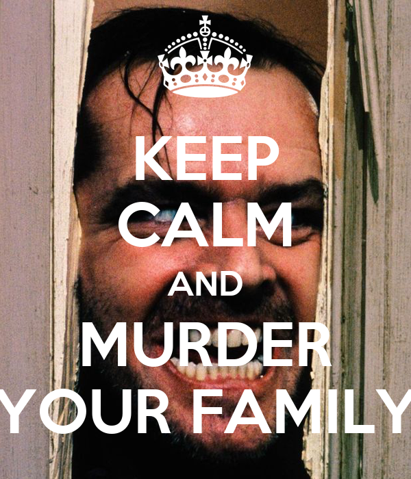 KEEP CALM AND MURDER YOUR FAMILY