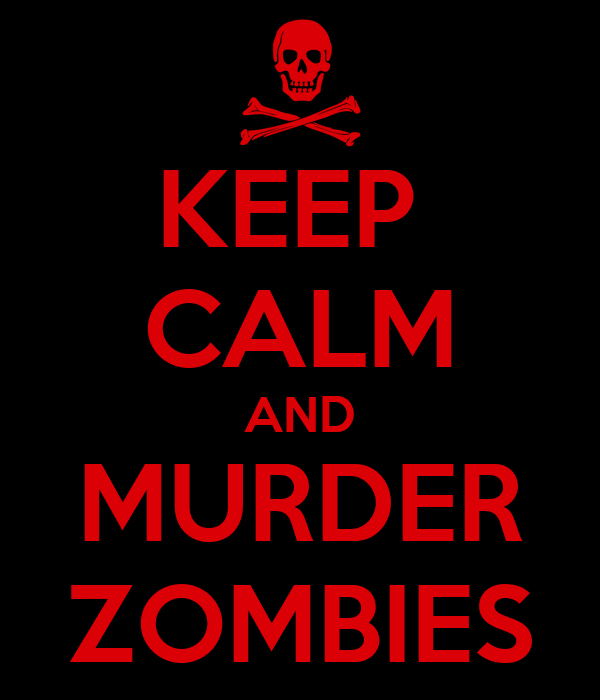 KEEP  CALM AND MURDER ZOMBIES