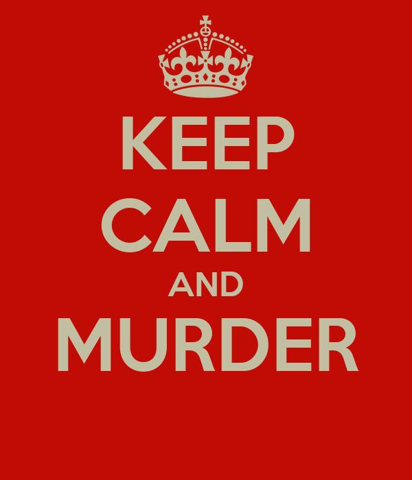 KEEP CALM AND MURDER