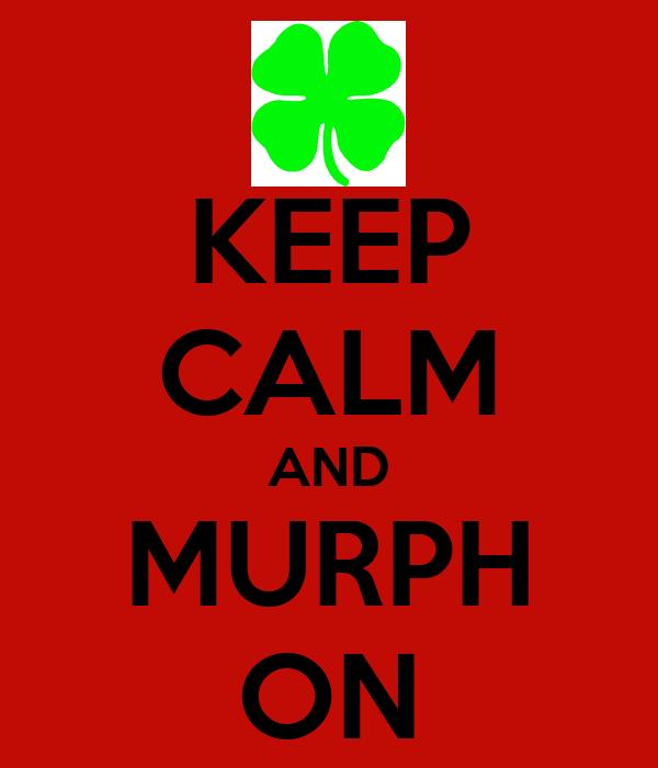 KEEP CALM AND MURPH ON