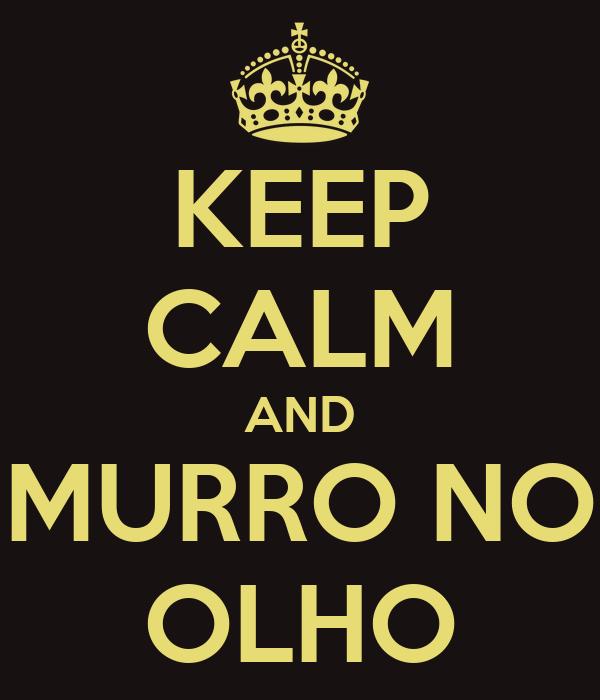 KEEP CALM AND MURRO NO OLHO
