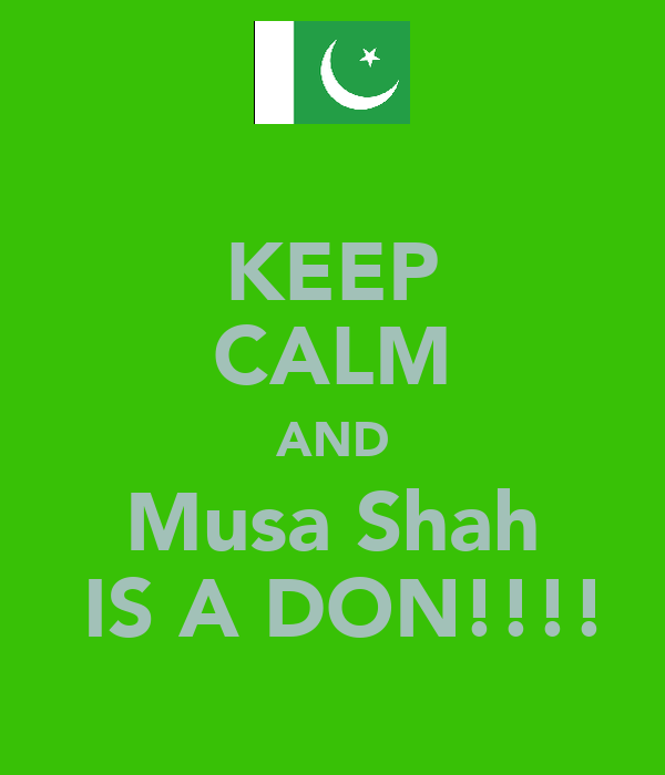 KEEP CALM AND Musa Shah   IS A DON!!!!