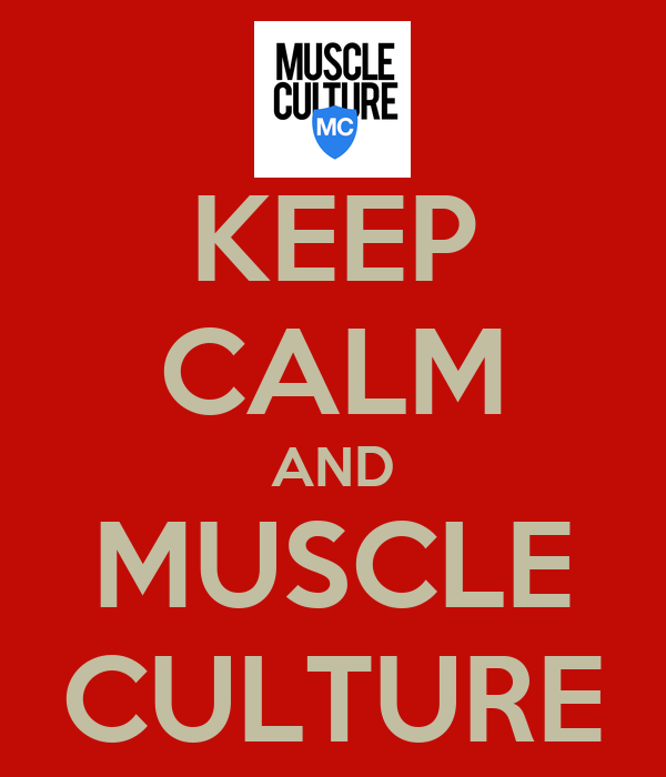 KEEP CALM AND MUSCLE CULTURE