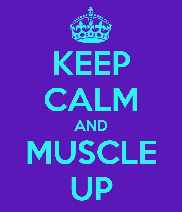 KEEP CALM AND MUSCLE UP