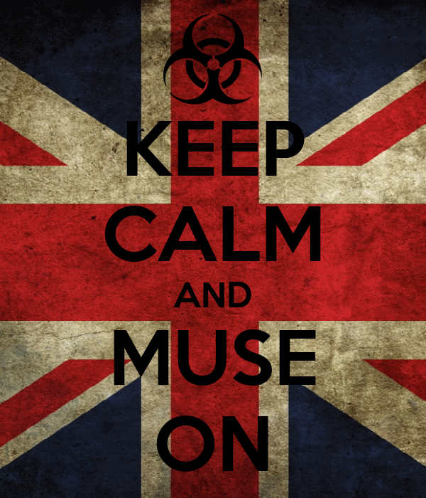 KEEP CALM AND MUSE ON