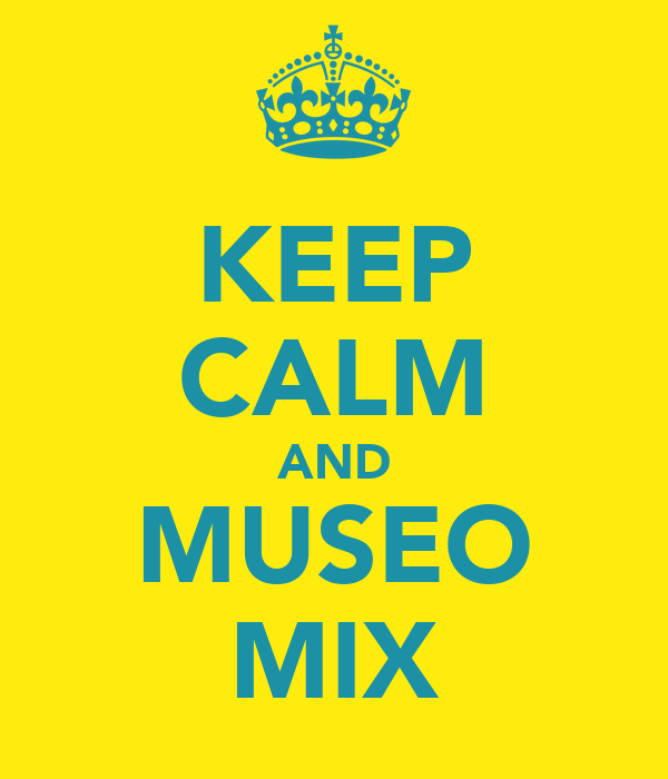 KEEP CALM AND MUSEO MIX