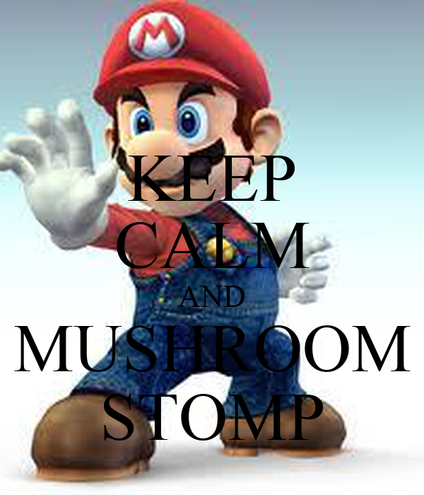 KEEP CALM AND MUSHROOM STOMP
