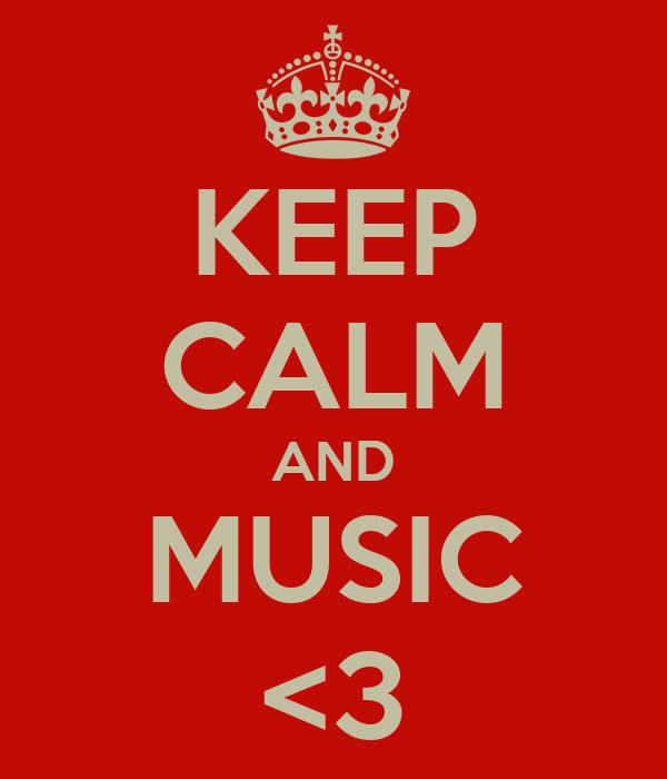 KEEP CALM AND MUSIC <3