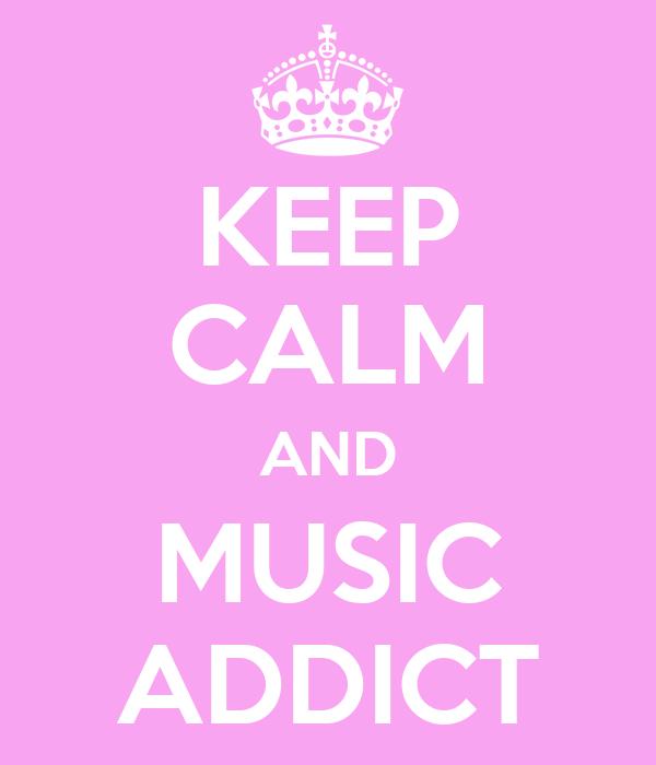 KEEP CALM AND MUSIC ADDICT