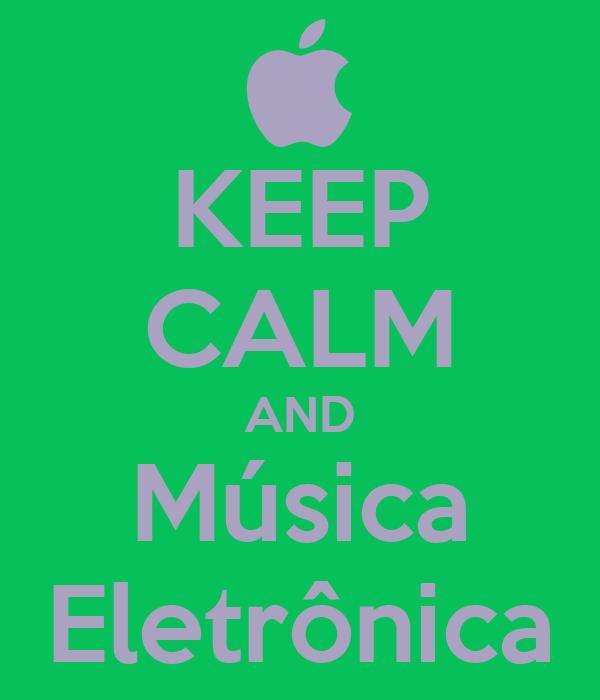 KEEP CALM AND Música Eletrônica