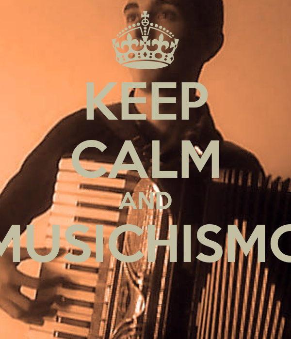 KEEP CALM AND MUSICHISMO