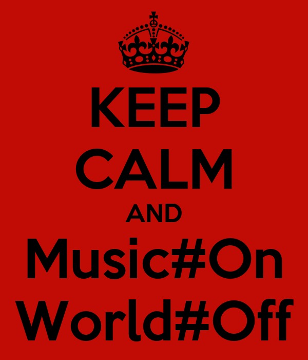 KEEP CALM AND Music#On World#Off