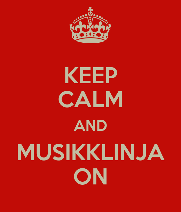 KEEP CALM AND MUSIKKLINJA ON